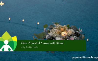 Clear Ancestral Karma with Ritual